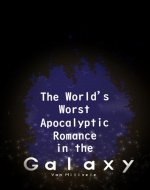 The World's Worst Apocalyptic Romance in the Galaxy