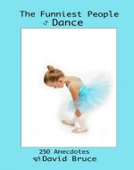 The Funniest People in Dance: 250 Anecdotes