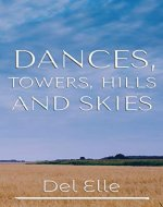 Dances, Towers, Hills and Skies (The Poetry Collections Book 1)