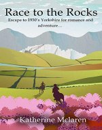 Race to the Rocks: Escape to 1930's Yorkshire for romance and adventure…